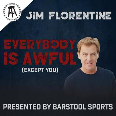 Barstool Sports presents Jim Florentine as the host of the Everybody is Awful (Except You) podcast. Jim has recorded six stand-up comedy albums and shot four full-length specials. On television Jim hosted 7 seasons of VH1 Classic's