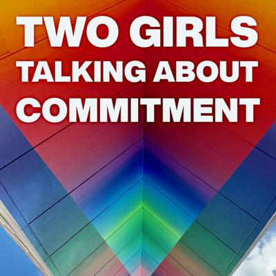 Two Girls Talking About Commitment