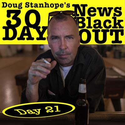 Cover art for EP.#385: Day 21 - Doug Stanhope's 30 Day News Blackout