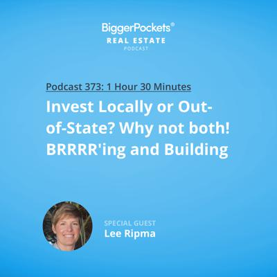 Cover art for 373: Invest Locally or Out of State? Why Not Both! BRRRRing & Building with Lee Ripma