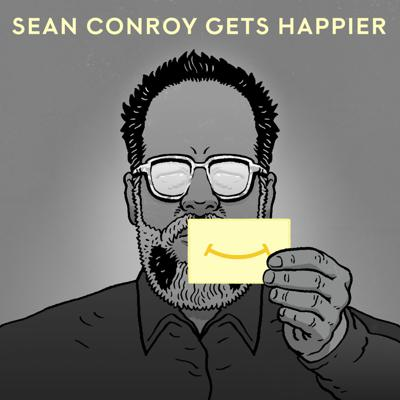 Sean Conroy Gets Happier is a curious exploration of the art and science of happiness. As a comedian, Sean Conroy has spent his entire career trying to make other people happier. He's experienced everything from crackerjack, blockbuster, mega-hit success to incredible, amazing, life- changing success. In fact, the only person he hasn't managed to make happier is himself! Now he's trying to figure out how to turn his own frown upside down. Meditation, sugar, exercise, money, social media, comic books, friendships, romance, sports, hallucinogenics, role playing games, kale-- Sean talks to other comics about what makes them happy, and to experts about what might help him. Every week on the podcast, Sean Conroy Gets Happier.