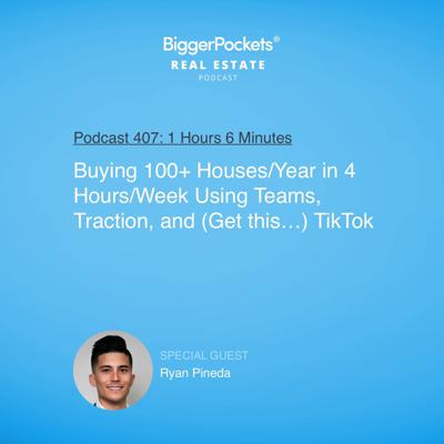 Cover art for 407: Buying 100+ Houses/Year in 4 Hours/Week Using Teams, Traction, and (Get this…) TikTok with Ryan Pineda