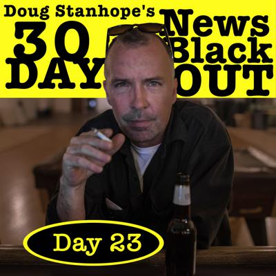 Cover art for Ep.#387: Day 23 - Doug Stanhope's 30 Day News Blackout