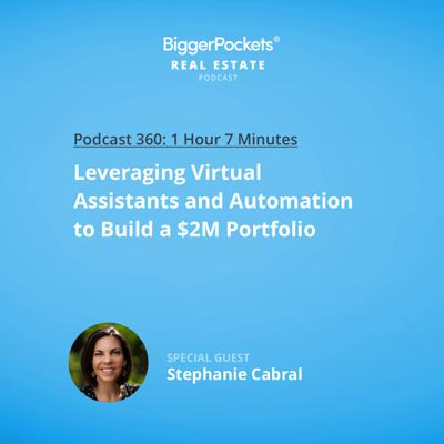 Cover art for 360: Leveraging Virtual Assistants and Automation to Build a $2M Portfolio with Stephanie Cabral