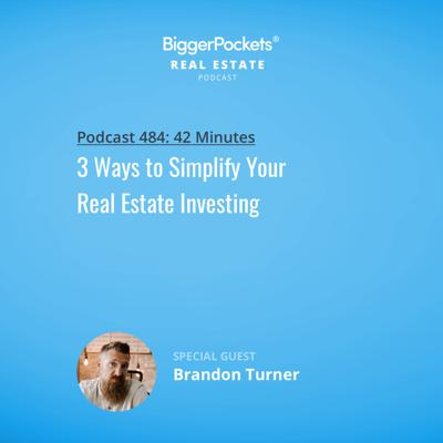 Cover art for 484: 3 Ways to Simplify Your Real Estate Investing with Brandon Turner
