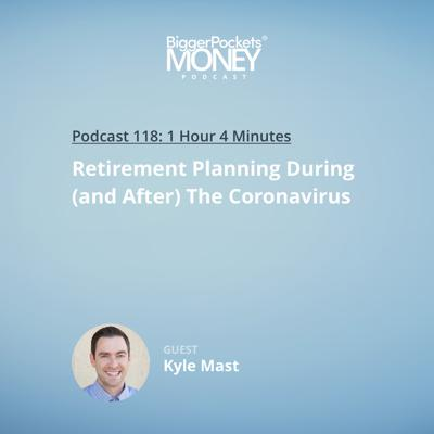 Cover art for 118: Retirement Planning During (and After) The Coronavirus with Kyle Mast