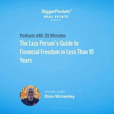 Cover art for 448: The Lazy Person's Guide to Financial Freedom in Less Than 10 Years with Dion Mcneeley