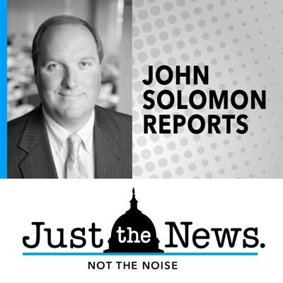 Award-winning investigative journalist John Solomon, who helped unravel the bogus Russia collusion scandal, gives you his exclusive reporting and big newsmaker interviews every Tuesday and Thursday. To get the unvarnished truth about what's really going on in Washington, subscribe today to John Solomon Reports.