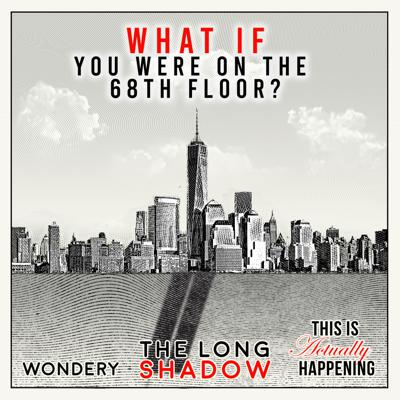 Cover art for 203: The Long Shadow: What if you were on the 68th floor?