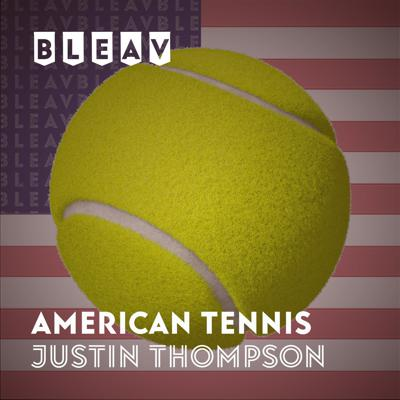 Bleav in American Tennis with Justin Thompson