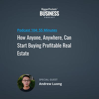 Cover art for 104: How Anyone, Anywhere, Can Start Buying Profitable Real Estate with Andrew Luong
