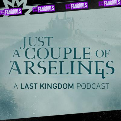 Just a Couple of Arselings: A Last Kingdom Podcast