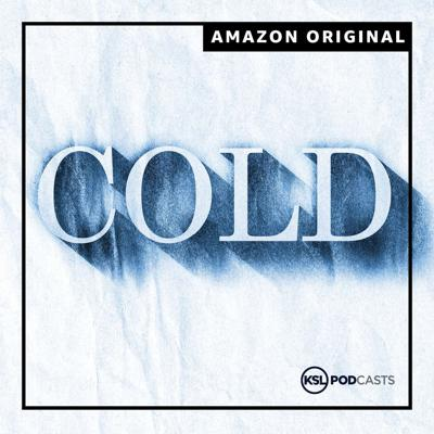 Cold is a narrative podcast series focused on missing persons cases. Investigative journalist and host Dave Cawley takes on a single story with each season. Season 1 tells of the unsolved disappearance of Susan Powell on Dec. 7, 2009. Season 2 digs into the vanishing of Joyce Yost on Aug. 10, 1985. Cold is a KSL Podcast.Bonus content, including pictures and case materials on the Cold website.All episodes of Cold season 1 and 2 can be found on Amazon Music.