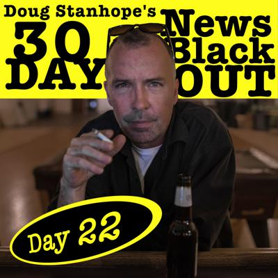 Cover art for Ep.#386: Day 22 - Doug Stanhope's 30 Day News Blackout