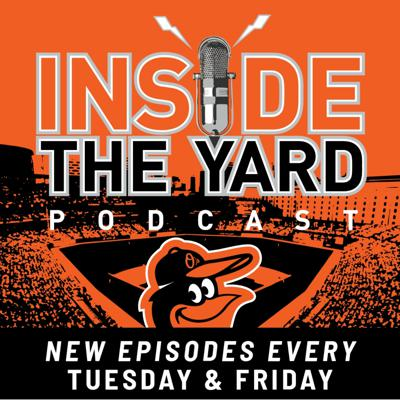 Baltimore Orioles: Inside the Yard Podcast