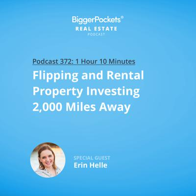 Cover art for 372: Flipping and Rental Property Investing 2,000 Miles Away with Erin Helle