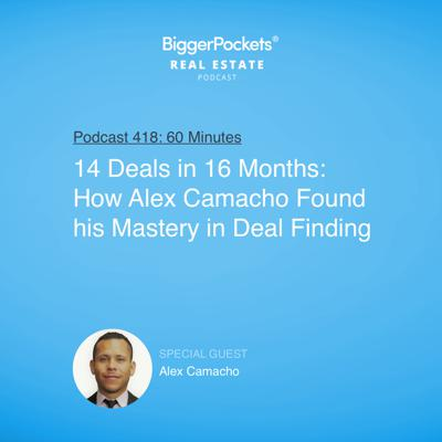 Cover art for 418: 14 Deals in 16 Months: How Alex Camacho Found his Mastery in Deal Finding