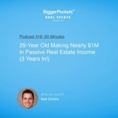 Cover art for 416: 29-Year Old Making Nearly $1M in Passive Real Estate Income (3 Years In!) with Matt Onofrio