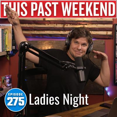 Cover art for Ladies Night   This Past Weekend #275