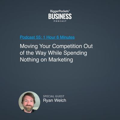 Cover art for 55: Moving Your Competition Out of the Way While Spending Nothing on Marketing with Ryan Welch