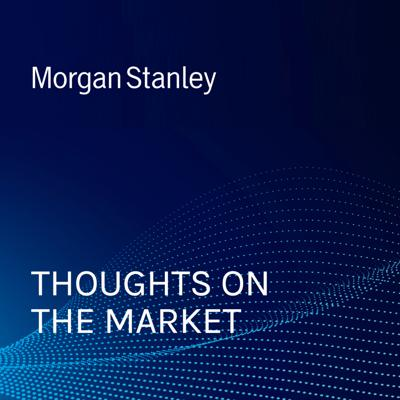 Short, thoughtful and regular takes on recent events in the markets from a variety of perspectives and voices within Morgan Stanley.