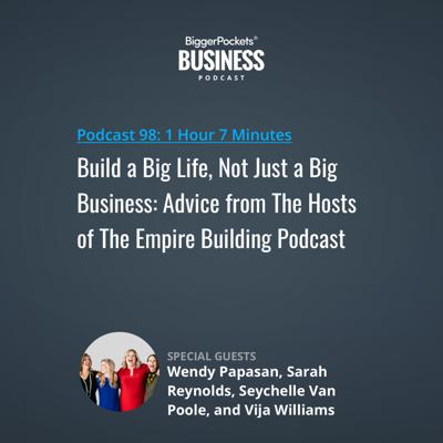 Cover art for 98: Build a Big Life, Not Just a Big Business: Advice from The Hosts of The Empire Building Podcast