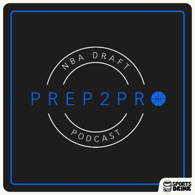 Prep2Pro NBA Draft Podcast