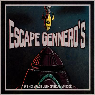 Cover art for [Trailer:] Escape Gennero's, a We Fix Space Junk Special