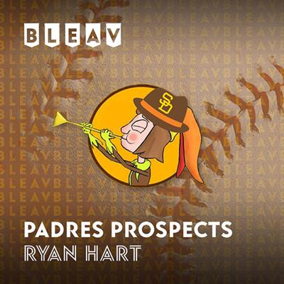 Bleav in Padres Prospects with Ryan Hart