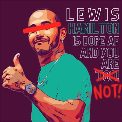 Lewis Hamilton Is Dope AF And You Are Not