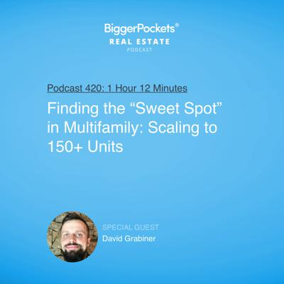 "Cover art for 420: Finding the ""Sweet Spot"" in Multifamily: Scaling to 150+ Units with David Grabiner"