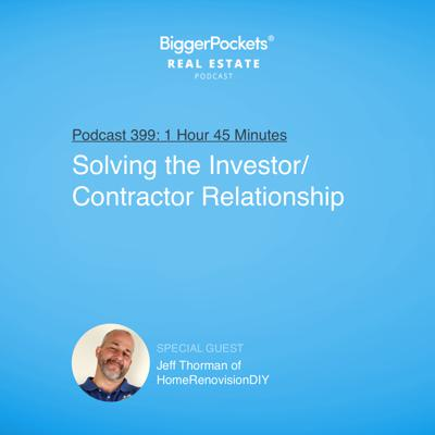 Cover art for 399: Solving the Investor/Contractor Relationship with Jeff Thorman of HomeRenovisionDIY