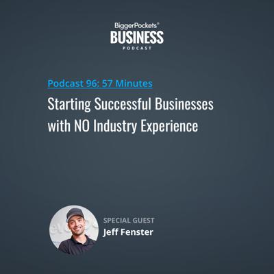 Cover art for 96: Starting Successful Businesses with NO Industry Experience with Jeff Fenster