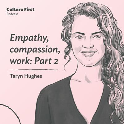 Cover art for Empathy, compassion, work: Part 2, with Taryn Hughes