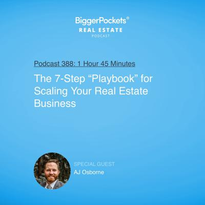 """Cover art for 388: The 7-Step """"Playbook"""" for Scaling Your Real Estate Business With AJ Osborne"""