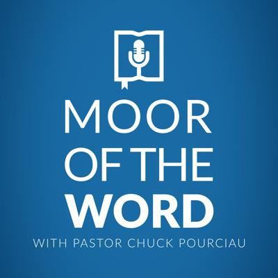 MOOR of the Word with Pastor Chuck Pourciau