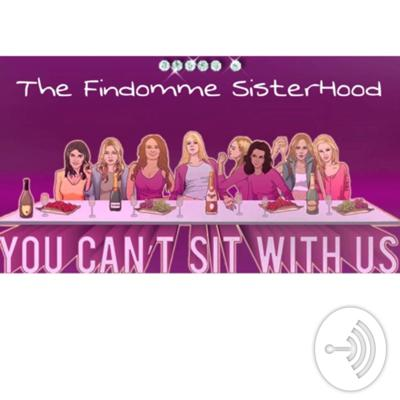 You Can't Sit With Us, Findomme SisterHood 🤦🏼♀️ inside ou