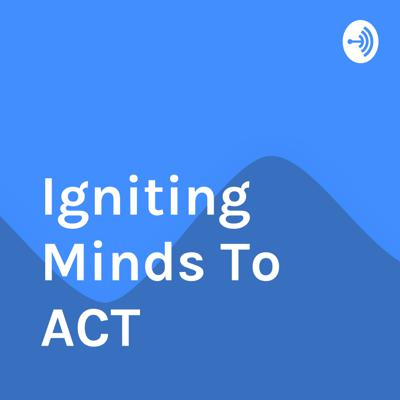 Igniting Minds To ACT