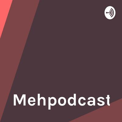 Mehpodcast