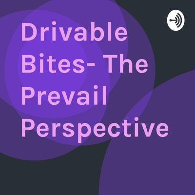 Welcome to the Drivable Bites- The Prevail Perspective podcast, where amazing things happen.