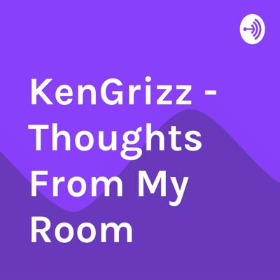 KenGrizz - Thoughts From My Room