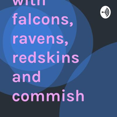 Week 4 podcast with falcons, ravens, redskins and commish