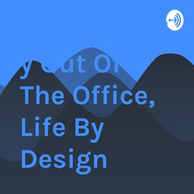 Permanently Out Of The Office, Life By Design