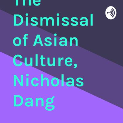 Comicast Episode 21 The Dismissal of Asian Culture, Nicholas Dang