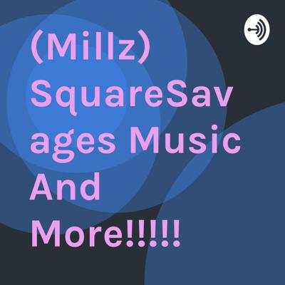 (Millz) SquareSavages Music And More!!!!!