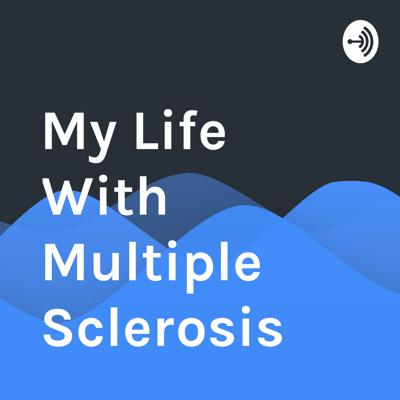 My Life With Multiple Sclerosis