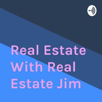 Real Estate With Real Estate Jim