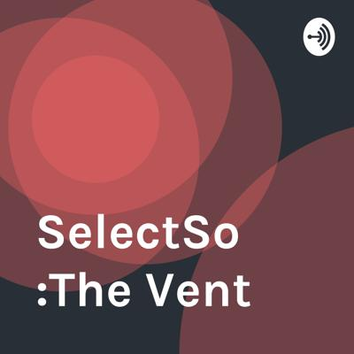 SelectSo :The Vent