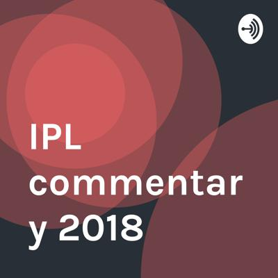 Welcome to the IPL commentary 2018 podcast, where amazing things happen.
