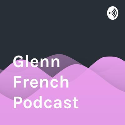 Glenn French Podcast